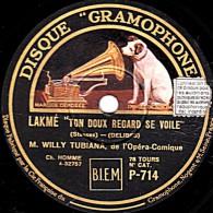 """78 Trs - DISQUE """"GRAMOPHONE P-714 - état TB - WILLY TUBIANA - LAKME """"Ton Doux Regard Se Voile"""" - LA DAMNATION DE FAUST - 78 Rpm - Schellackplatten"""