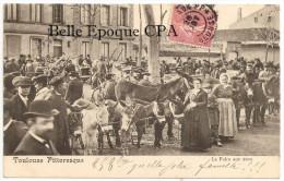 """31 - TOULOUSE PITTORESQUE - La Foire aux Anes ++++ B.T.A. �dit. +++ TOP Collection / 1905 / Oblit�ration """" Journaux PP """""""
