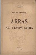 Monographie /3 Tomes/Histoire Locale / ARRAS Au Temps Jadis  /Deux Mille Ans D´histoire/Lestocquoy/194 3-44-46   LIV44 - Picardie - Nord-Pas-de-Calais