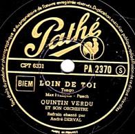 78 Trs - Pathé PA 2370 - 25 Cm - état B -  QUINTIN VERDU - LOIN DE TOI - SUR LE CHEMIN DE TA MAISON - 78 Rpm - Schellackplatten