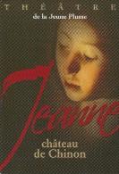 SPECTACLE THEATRE DE LA JEUNE PLUME CHATEAU DE CHINON JEANNE  23 AU 31/08/204 EDIT. CART'COM ECRITE CIRCULEE - Theater