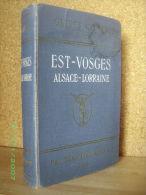 """""""Est VOSGES"""" ALSACE LORRAINE Paris Au Rhin Elsass Lothringen Guide CONTY 1922 ! - Lorraine - Vosges"""