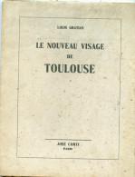 Le Nouveau Visage De Toulouse, Louis Gratias,oc, Bonne Table,garonne, Tourisme, Lettres, Aviation - Midi-Pyrénées