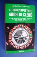 PGA/4 Della Moglie IL LIBRO COMPLETO DEI GIOCHI DA CASINO´ Ed.Mursia 1972/ROULETTE/GIOCHI D´AZZARDO - Giochi