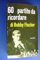 PGA/20 60 PARTITE DA RICORDARE Di Bobby Fischer Ed.Mursia 1972/SCACCHI - Giochi