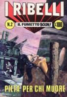 I RIBELLI N°2  PIETA´ PER CHI MUORE - Libri, Riviste, Fumetti