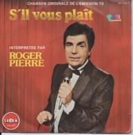 45T. ROGER PIERRE. Chanson Originale De L'Emission TV : S'il Vous Plaît - Autres - Musique Française