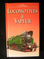 Locomotives à Vapeur - Petite Encyclopedie  - PML éditions ( 1995 ). Format : 12,5 X 20 . 225 Pages, 90 Planches Couleur - Encyclopédies