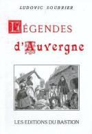 LIVRE NEUF LEGENDES D'AUVERGNE 63-03-43-15 ALLIER PUY-DE-DÔME HAUTE-LOIRE CANTAL PAR LUDOVIC SOUBRIER REEDITION 1997 - Auvergne