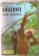 """Livre Ancien 1961 """"Amazonie Terre Inachevée"""" Yves Manciet - Géographie"""