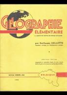 GEOGRAPHIE ELEMENTAIRE - Par Guillaume COLETTE - Editions DESOER , Liège - 1950 -      (3748) - Géographie