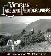 Angleterre : Victorian Lakeland Photographers Par Stephen Kelly (ISBN 1853102334 - EAN 9781853102332) - Photographie