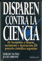 'DISPAREN CONTRA LA CIENCIA' AUTOR SERGIO NUÑEZ Y JULIO ORIONE EDIT.ESPASA AÑO 1993 PAG.215 USADO GECKO. - Culture
