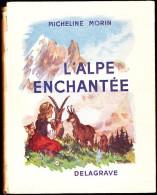 Micheline Morin - L� Alpe enchant�e - Librairie Delagrave - ( 1951 ) .