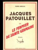 Livre Jacques Patouillet Ou Le Fermier De Sainte Germaine Dédicacé Par L'Auteur PIERRE ABRIOUX De AULNAY SOUS BOIS 93600 - Books, Magazines, Comics