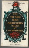 LIVRE      MUSEE DES SORCIERS MAGES ET ALCHIMISTES    1966     GRILLOT DE GIVRY - Culture