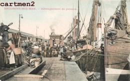 BOULOGNE-SUR-MER DEBARQUEMENT DU POISSON BATEAU DE PECHE METIER PECHEUR 62 - Boulogne Sur Mer