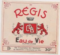 étiquette : Régis. Eau De Vie Supérieure 30°. Sté Coopérative Des Débitants De Boissons à Boulogne Sur Mer. 1950-1960 - Autres