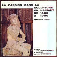 La Passion Dans La Sculpture En Hainaut De 1400 à 1700. - Belgium