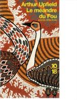 Arthur Upfield - Lot 2 Livres - Le Méandre Du Fou - La Maison Maléfique - 10/18 - 1950-Maintenant