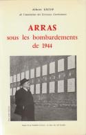 Albert LECUP - Arras Sous Les Bombardements De 1944 - FRANCO DE PORT - Picardie - Nord-Pas-de-Calais