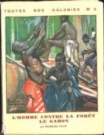Le GABON, L'Homme Contre La Forêt - Toutes Nos Colonies - N° 5 - François VALDI - 1931 - Geographie