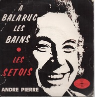 45T. ANDRE PIERRE. A BALARUC LES BAINS - LES SETOIS (Sete). DEDICACE Au Dos De La Pochette, Signé Autographe - Other - French Music