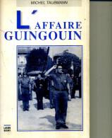 MICHEL TAUBMANN L AFFAIRE GUINGOUIN ED LUCIEN SOUNY 350PAGES   D 1994 TOP - Histoire