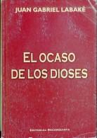 """""""OCASO DE LOS DIOSES"""" AUTOR JUAN GABRIEL LABAKÉ EDIT.RECONQUISTA AÑO 2003 PAG.174 USADO GECKO - Culture"""