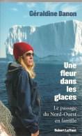 LIVRE-2010-UNE FLEUR Dans Les GLACESG DANON-EXPEDITION BATEAU VOILE-en FAMILLE-PHIL POUPON-NEUF - Bateau
