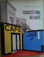 056  L´ARCHITETTURA DEL CAFFE - Dal Caffé Al Caffé - Il Caffé E La Citta - Le Modificazioni Del Caffé -   +++++ - Arts, Architecture