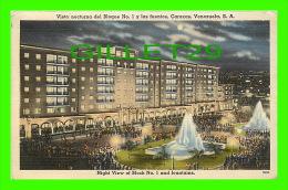 CARACAS, VENEZUELA - VISTA NOCTURNA DEL BLOQUE No 1 Y LAS FUENTES - NIGHT VIEW OF BLOCK No1 AND FOUNTAINS - J. HENRY FRE - Venezuela