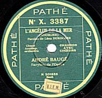 78 Trs - 25 Cm - PATHE X. 3387 - état EX - ANDRE BAUGE - L'ANGELUS DE LA MER - LE CREDO DU PAYSAN - 78 Rpm - Schellackplatten