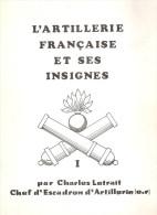 ARTILLERIE FRANCAISE ET SES INSIGNES TOME I GUIDE COLLECTION INSIGNE REGIMENT