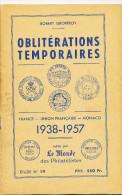 Brochure Les Oblitérations Temporaires 1938/1957 , Par Robert Geoffroy , Le Monde Des Philatélistes , 71 Pg --  15/208 - Matasellos