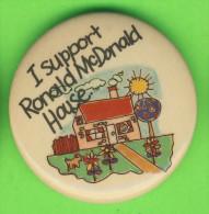 PIN´S, McDONALD´S - BRADGE -  I SUPPORT RONALD McDONALD HOUSE - - McDonald's