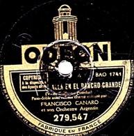 78 Trs - 25 Cm - ODEON  279.547 - état B - FRANCISCO  CANARO - ALLA EN EL RANCHO GRANDE - EL ADIOS - 78 Rpm - Schellackplatten