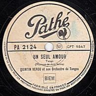 78 Trs  25 Cm  Pathé PA 2124  - état B - QUINTIN VERDU  - UN SEUL AMOUR - LOIN DE MES AMOURS - 78 Rpm - Schellackplatten