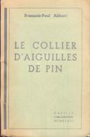 François-Paul Alibert - Le Collier D'aiguilles De Pin - EO Numéroté Avec Envoi Signé De L'auteur - 1936 - Livres Dédicacés