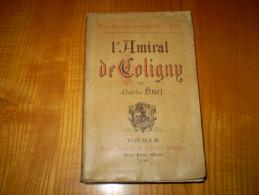 L'Amiral De Coligny & Les Guerres De Religion Au XVI° Siècle De Charles Buet ; Gros Volume De 435 Pages - Biographien