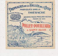 K M 521 / ETIQUETTE  FROMAGE  DE LA VALLEEE DE L'OISE  FAB. EN THIERACHE  POLLET-POUILLARD A SAINT-ALGIS  AISNE - Cheese