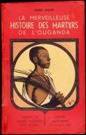 Marie André - La Merveilleuse Histoire Des Martyrs De L' Ouganda - Librairie Missionnaire - ( 1936 ) . - Religion