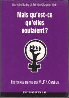 """Livre """"Mais Qu'est-ce Qu'elles Voulaient"""", Histories Vie MLF Geneve Suisse -ed En Bas -M Budry E Ollagnier -1999 - Culture"""