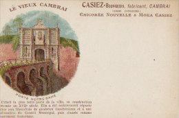 59 CPA LE VIEUX CAMBRAI  Porte Notre Dame Fabricant CASIEZ BOURGEOIS Chicorée Nouvelle & Moka Casiez - Cambrai
