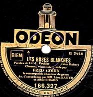 78 Trs - ODEON 166.327 - état EX -  FRED GOIN - LES ROSES BLANCHES - SOIR DE FLORENCE - 78 T - Disques Pour Gramophone