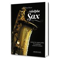 Adolphe SAX - His Life, His Creative Genius, His Saxophones, A Musical Revolution - Musique