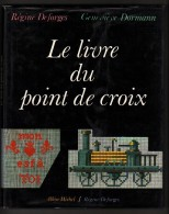 LE LIVRE Du POINT De CROIX - Régine DEFORGES, Geneviève DORMANN, Alphabets, Scènes, Frises, Fleurs..... - Fashion