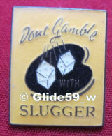 Pin's Dont Gamble With Slugger - Pin's