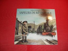 Vapeurs de R�sistance  - Fabian Gr�goire / train / cheminot guerre 39 / 45  - ( 2000 )
