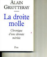 ALAIN GRIOTTERAY LA DROITE MOLLE PLON 180 PAGES 1997 - Livres Dédicacés